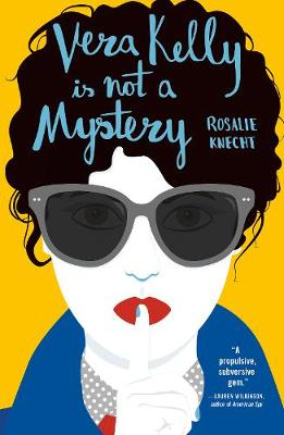 Cover for Vera Kelly Is Not A Mystery by Rosalie Knecht