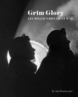 Grim Glory. Lee Miller's Britain at War