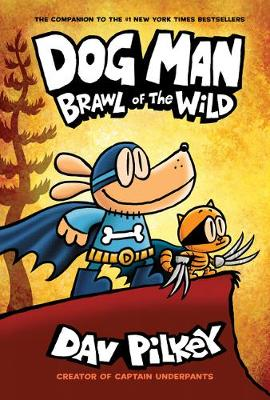 Cover for Dog Man 6: Brawl of the Wild by Dav Pilkey