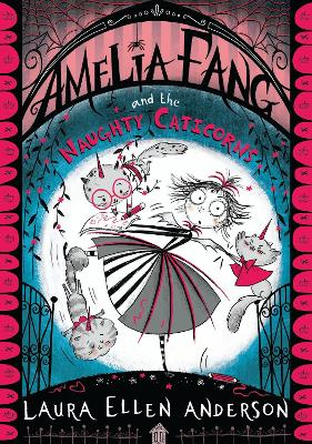 Cover for Amelia Fang and the Naughty Caticorns by Laura Ellen Anderson