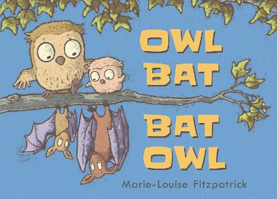 Cover for Owl Bat Bat Owl by Marie Louise Fitzpatrick
