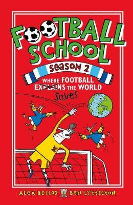 Cover for Football School Season 2: Where Football Explains the World by Alex Bellos, Ben Lyttleton
