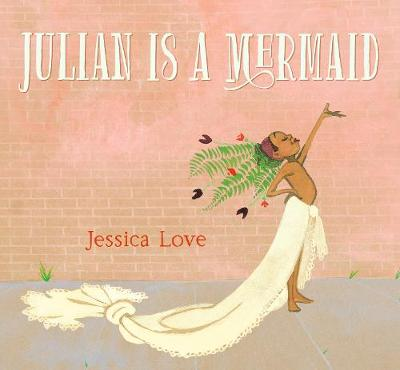 Cover for Julian Is a Mermaid by Jessica Love