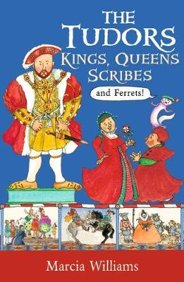 Cover for The Tudors: Kings, Queens, Scribes and Ferrets! by Marcia Williams