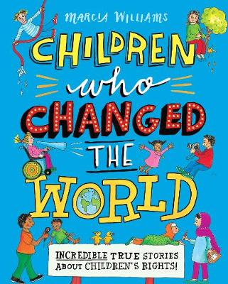 Cover for Children Who Changed the World: Incredible True Stories About Children's Rights! by Marcia Williams
