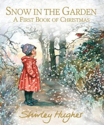 Cover for Snow in the Garden: A First Book of Christmas by Shirley Hughes