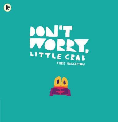 Cover for Don't Worry, Little Crab by Chris Haughton