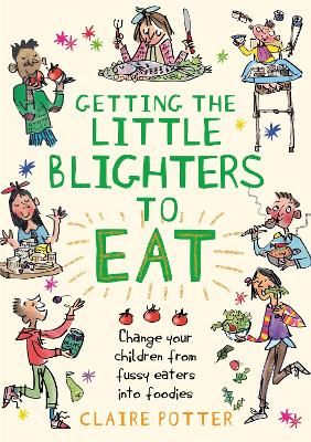 Cover for Getting the Little Blighters to Eat Change your children from fussy eaters into foodies. by Claire Potter