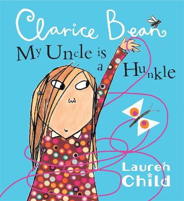 Book Cover for Clarice Bean; My Uncle Is A Hunkle by Lauren Child