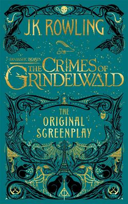 Cover for Fantastic Beasts: The Crimes of Grindelwald - The Original Screenplay by J.K. Rowling