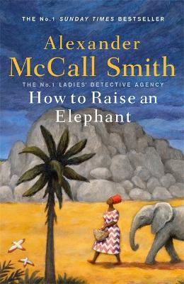 Cover for How to Raise an Elephant by Alexander Mccall Smith