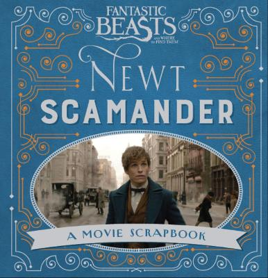 Cover for Fantastic Beasts and Where to Find Them - Newt Scamander A Movie Scrapbook by Warner Bros.