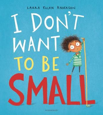 Cover for I Don't Want to be Small by Laura Ellen Anderson