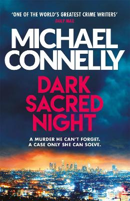 Cover for Dark Sacred Night The Brand New Ballard and Bosch Thriller by Michael Connelly