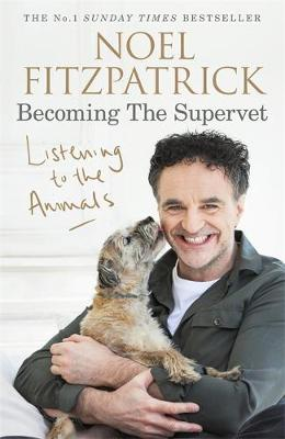 Cover for Listening to the Animals: Becoming The Supervet by Professor Noel Fitzpatrick