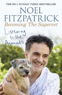 Cover for Listening to the Animals: Becoming The Supervet by Noel Fitzpatrick