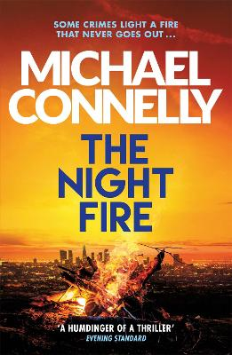 Cover for The Night Fire The Brand New Ballard and Bosch Thriller by Michael Connelly