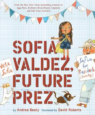 Cover for Sofia Valdez, Future Prez by Andrea Beaty