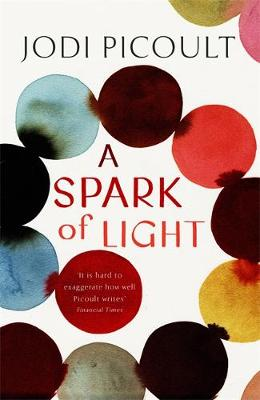 Cover for A Spark of Light the fearless new novel from the Number One bestselling author by Jodi Picoult