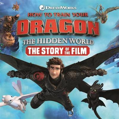Cover for How to Train Your Dragon The Hidden World: The Story of the Film by DreamWorks Animation
