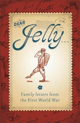 Cover for Dear Jelly: Family Letters from the First World War by Sarah Ridley