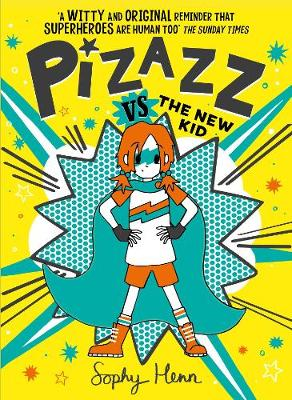 Cover for Pizazz vs the New Kid The super awesome new superhero series! by Sophy Henn