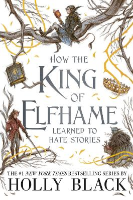 Cover for How the King of Elfhame Learned to Hate Stories by Holly Black