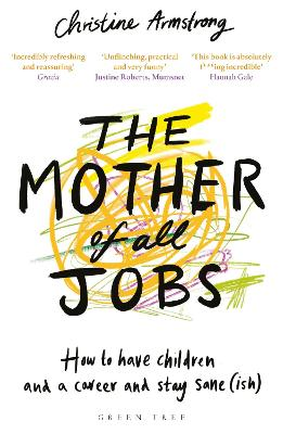 The Mother of All Jobs How to Have Children and a Career and Stay Sane(ish)