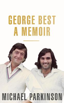 George Best: A Memoir A unique biography of a football icon perfect for self-isolation