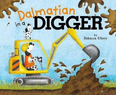 Cover for Dalmatian in a Digger by Rebecca Elliott