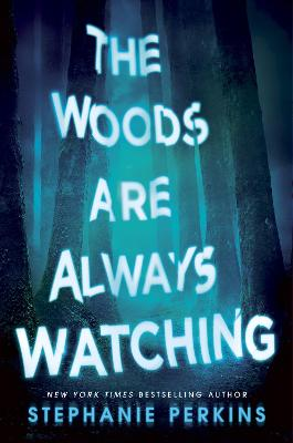 The Woods are Always Watching by Stephanie Perkins Book Cover