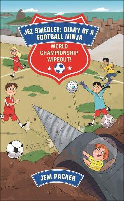 Jez Smedley: Diary of a Football Ninja: World Championship Wipeout!