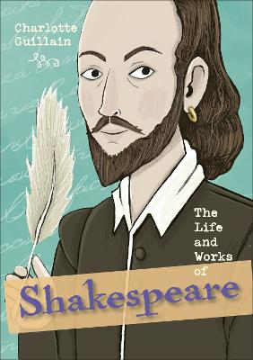 Cover for The Life and Works of Shakespeare by Charlotte Guillain