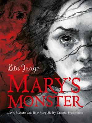 Mary's Monster Love, Madness and How Mary Shelley Created Frankenstein