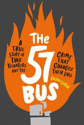 Cover for The 57 Bus A True Story of Two Teenagers and the Crime That Changed Their Lives by Dashka Slater