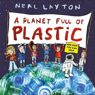 Cover for A Planet Full of Plastic and how you can help by Neal Layton