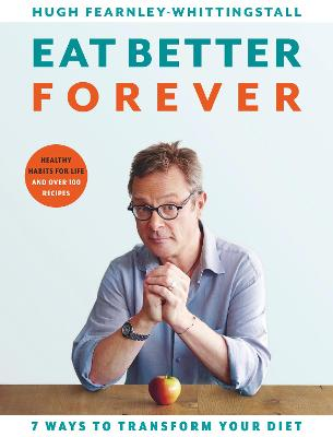 Cover for Eat Better Forever by Hugh Fearnley-Whittingstall
