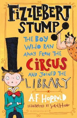 Cover for Fizzlebert Stump The Boy Who Ran Away From the Circus (and joined the library) by A. F. Harrold