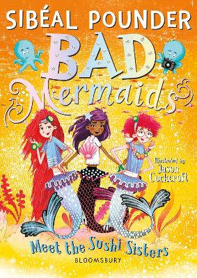 Cover for Bad Mermaids Meet the Sushi Sisters by Sibéal Pounder