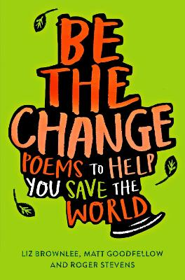 Cover for Be The Change by Liz Brownlee, Roger Stevens, Matt Goodfellow
