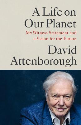 Cover for A Life on Our Planet by David Attenborough