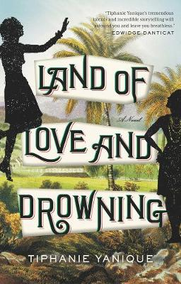 Cover for Land Of Love And Drowning  by Tiphanie Yanique