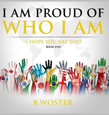 I Am Proud of Who I Am I hope you are too (Book Five)