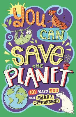 You Can Save The Planet 101 Ways You Can Make a Difference