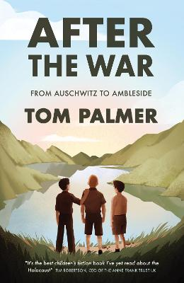 Cover for After the War From Auschwitz to Ambleside by Tom Palmer