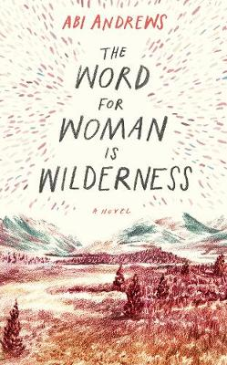 Cover for The Word for Woman is Wilderness by Abi Andrews