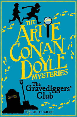 Cover for Artie Conan Doyle and the Gravediggers' Club by Robert J. Harris