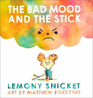 Cover for The Bad Mood and the Stick by Lemony Snicket