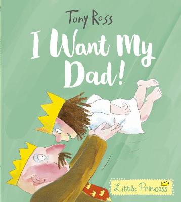 Cover for I Want My Dad! by Tony Ross