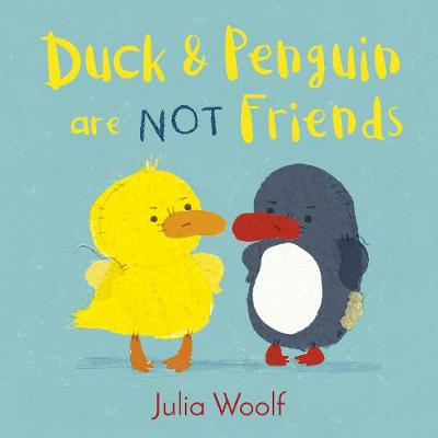 Cover for Duck and Penguin Are Not Friends by Julia Woolf
